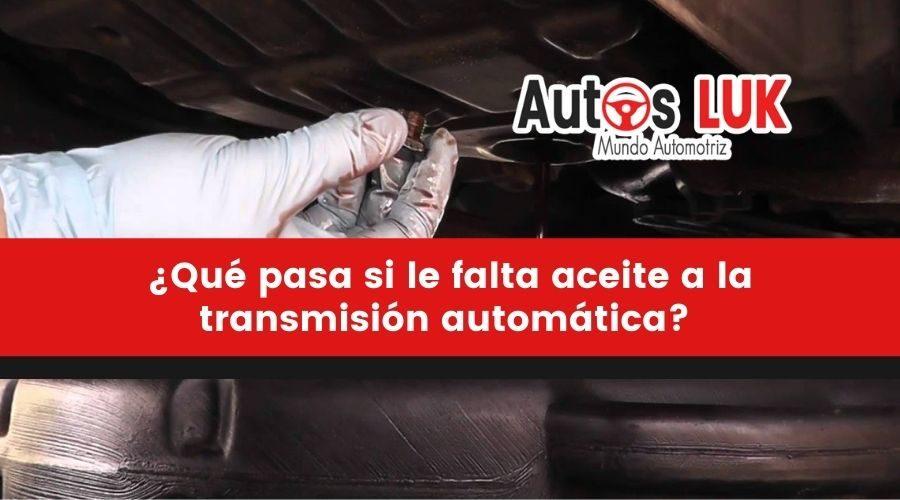¿Qué pasa si le falta aceite a la transmisión automática?