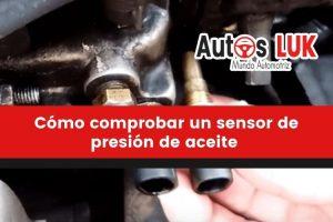 Cómo comprobar un sensor de presión de aceite
